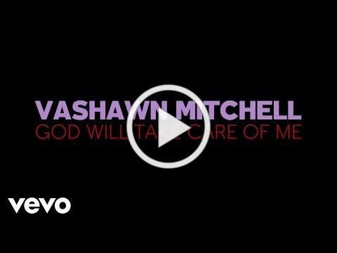 VaShawn Mitchell - God Will Take Care Of Me (Lyric Video)