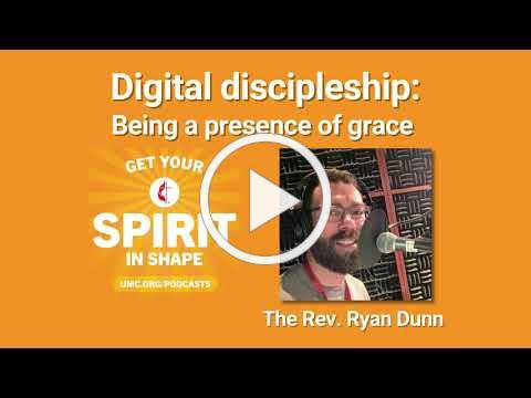 Digital discipleship: Being a presence of grace with Ryan Dunn, Get Your Spirit in Shape, Ep. 093