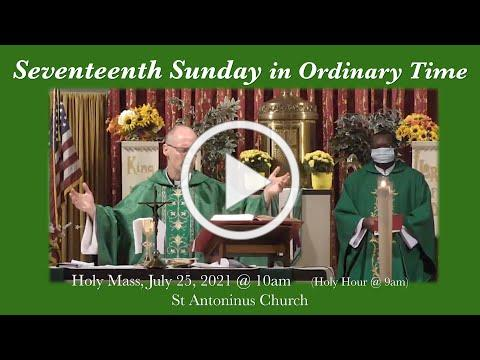 17th Sunday in Ordinary Time- St Antoninus Church, July 25 2021 @ 10am