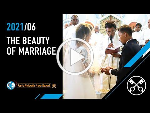 The Beauty of Marriage - The Pope Video 6 - June 2021