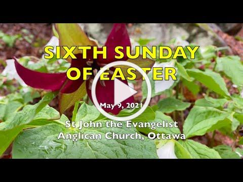 SIXTH SUNDAY OF EASTER - St John the Evangelist Anglican Church - MAY 9, 2021