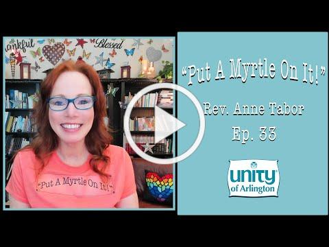 """05.21.2021 """"Put A Myrtle On It!"""" Ep. 33 by Rev. Anne Tabor"""