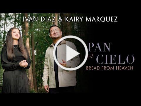 Kairy Marquez & Iván Díaz - Pan del Cielo / Bread from Heaven (Video Oficial)   Música Católica