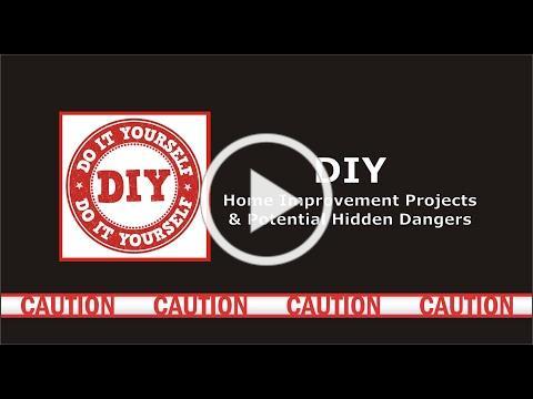 DIY Home Improvement Projects & Potential Hidden Dangers