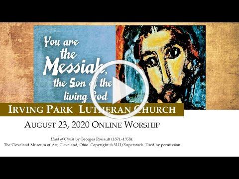 Irving Park Lutheran Church, Online Worship, August 23, 2020