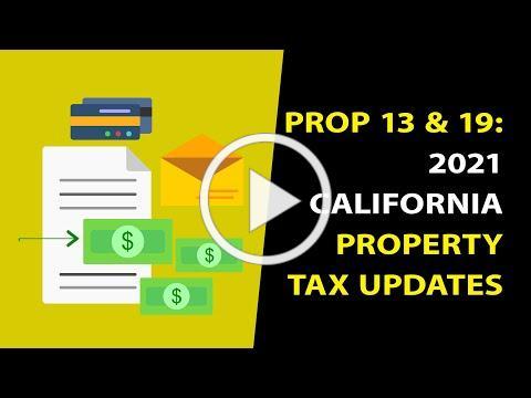 2021 California Property Tax Updates and Developments. Prop 13, Prop 19