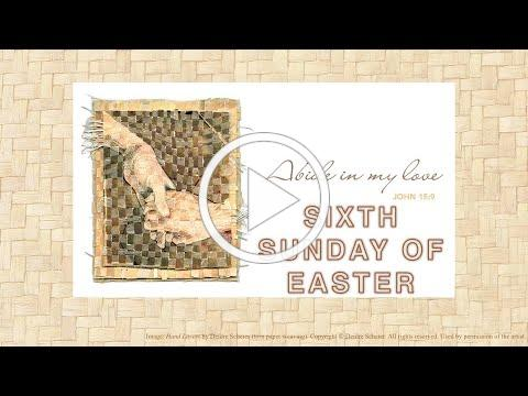 Sixth Sunday of Easter - May 9