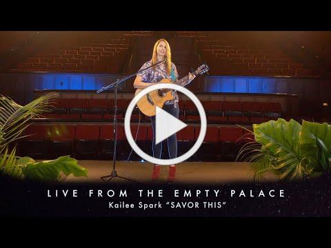 """Kailee Spark """"Savor This"""" LIVE FROM THE EMPTY PALACE"""