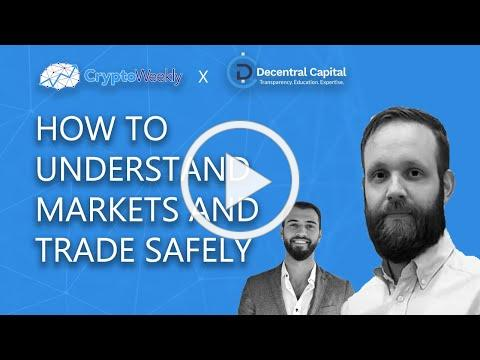 Understanding The Crypto Markets | Decentral Capital | CryptoWeekly Podcast