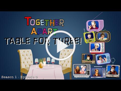 Table For Three!- Together Apart - Episode 6