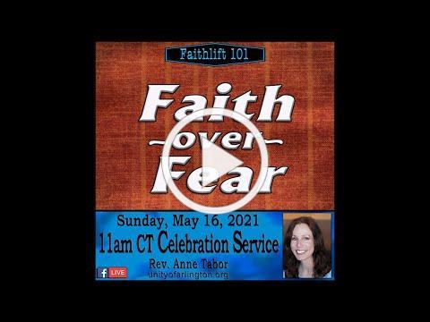 05.16.2021 FaithLift 101: FAITH OVER FEAR by Rev. Anne Tabor