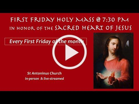 First Friday Mass in honor of the Sacred Heart of Jesus. May 6, 2021 @7:30pm. St Antoninus Church.