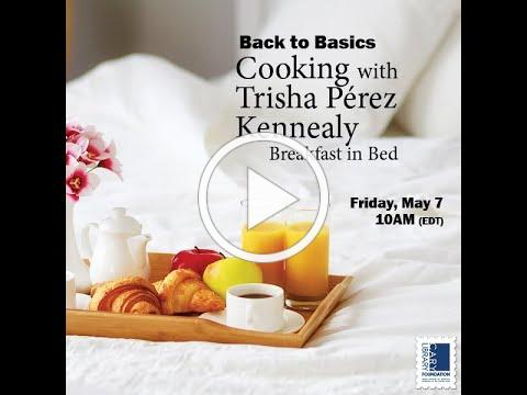 Back to Basics: Cooking with Chef Trisha Pérez Kennealy: Breakfast in Bed (5/7/21)