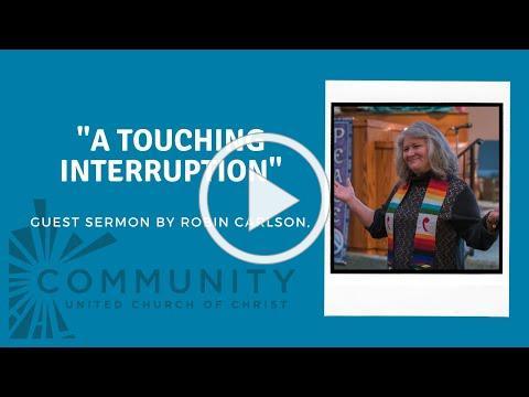 "Guest Sermon by Robin Carlson, June 27, 2021 - ""A Touching Interruption"""