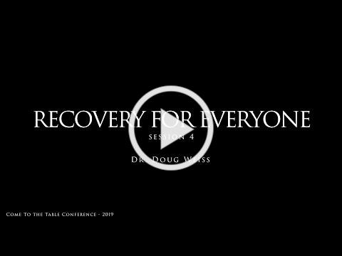 Recovery For Everyone - 2019 Come To The Table Conference (Dr. Doug Weiss Session 4)