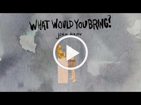 What Would You Bring? - John Hajdu