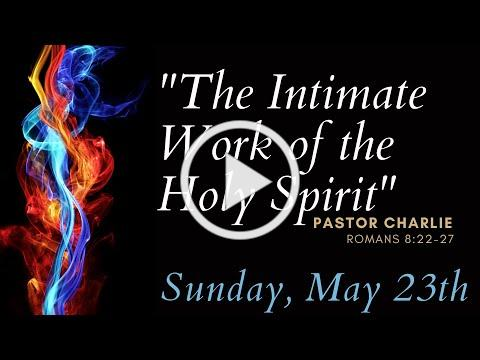 """May 23rd Worship """" The Intimate Work of the Holy Spirit"""" Rev. Dr. Mark Charles"""