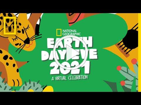 Nat Geo's Earth Day Eve 2021 Virtual Celebration   National Geographic