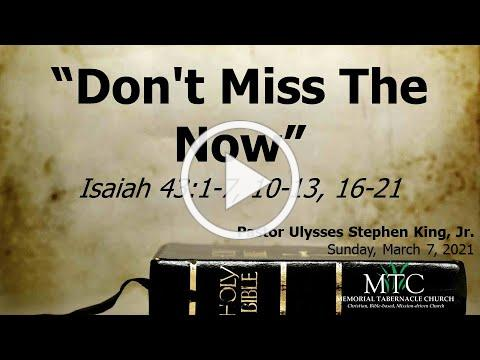 "Sermon: ""Don't Miss The Now"" (Isaiah 43:1-7, 10-13, 16-21)"