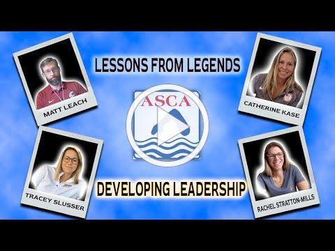 LESSONS FROM LEGENDS: American Swimming Coaches Association: Developing Leadership
