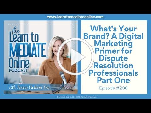 What's Your Brand: A Digital Marketing Primer for Dispute Resolution Professionals