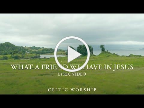 What A Friend We Have In Jesus (Lyric Video)   Celtic Worship