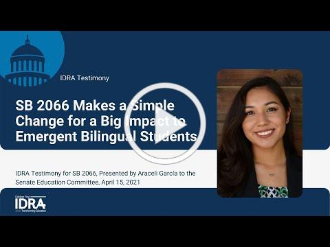 SB 2066 Makes a Simple Change for a Big Impact to Emergent Bilingual Students IDRA Testimony