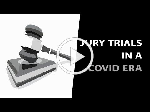 Jury Trials in a COVID Era: Looking Back and Looking Forward