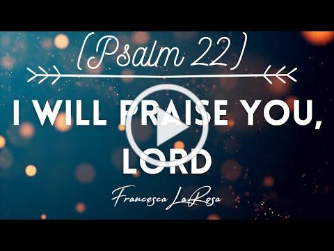 Psalm 22 - I Will Praise You, Lord - Francesca LaRosa (Official Lyric Video)