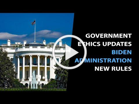 New Ethics Rules in the Biden Administration & Other Government Ethics Updates