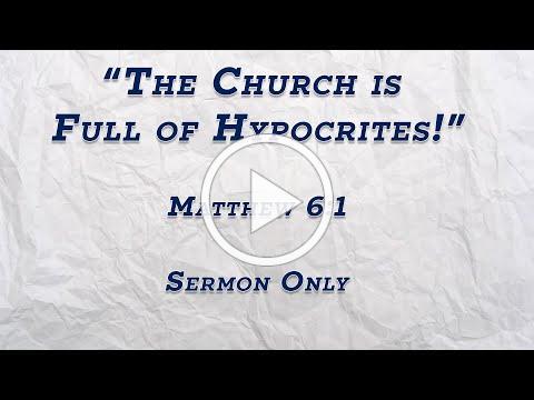 """The Church is Full of Hypocrites!"" Matthew 6:1"