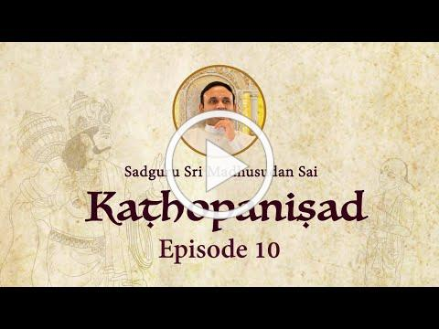Kathopanishad - Episode 10 - The Knowledge of the Self is subtler than the subtlest
