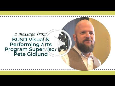 A Message from Pete Gidlund, BUSD Visual and Performing Arts Program Supervisor