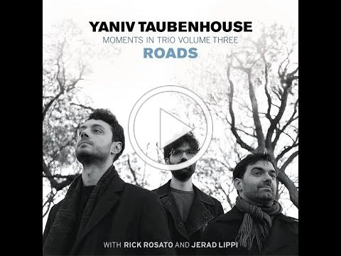 Yaniv Taubenhouse - 'Moments in Trio Volume Three: Roads'