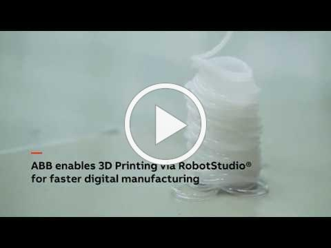 ABB enables 3D Printing via RobotStudio® for faster digital manufacturing