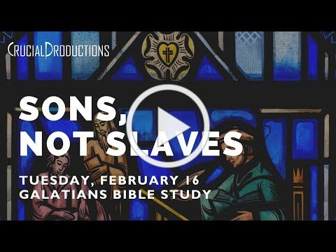 Bible Study | Sons, Not Slaves (Galatians 4)
