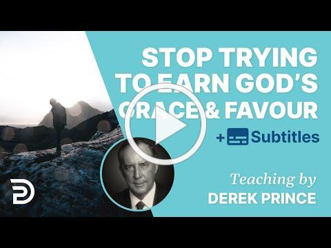 Stop Trying To Earn God's Grace And Favor | Derek Prince