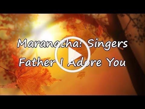 Maranatha! Singers - Father, I Adore You [with lyrics]