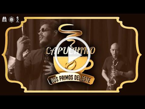 Los Primos del Este - Capuchino [Official Video]