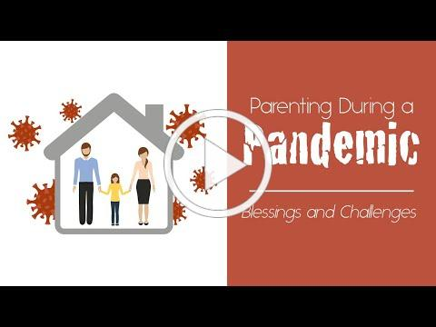 WEBINAR: Parenting in a Pandemic - Blessings and Challenges