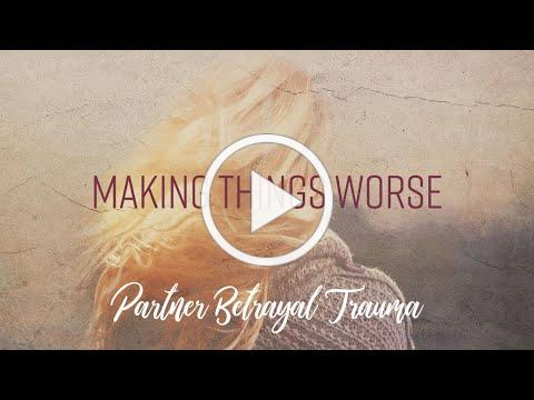 Making Things Worse - Partner Betrayal Trauma | Dr. Doug Weiss