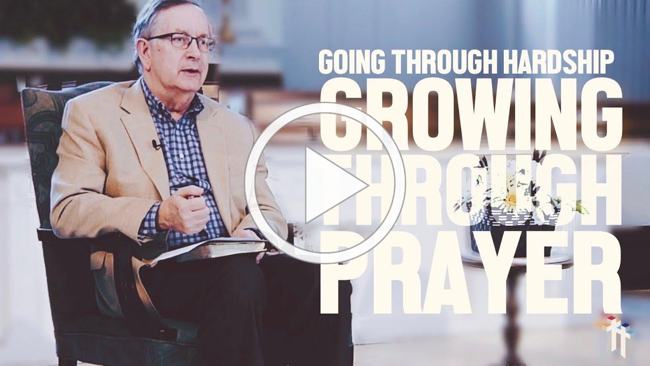 Going Through Hardship - Growing Through Prayer