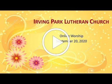 Irving Park Lutheran Church, Online Worship, September 20, 2020