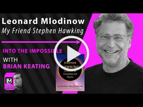 Leonard Mlodinow: My Friend, Stephen Hawking