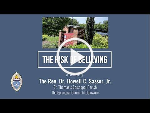 The Risk of Believing -- a sermon by the Rev. Dr. Howell C. Sasser, Jr.
