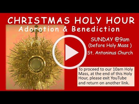 CHRISTMAS HOLY HOUR . St Antoninus , Dec 25 2020 at 9 am live streamed