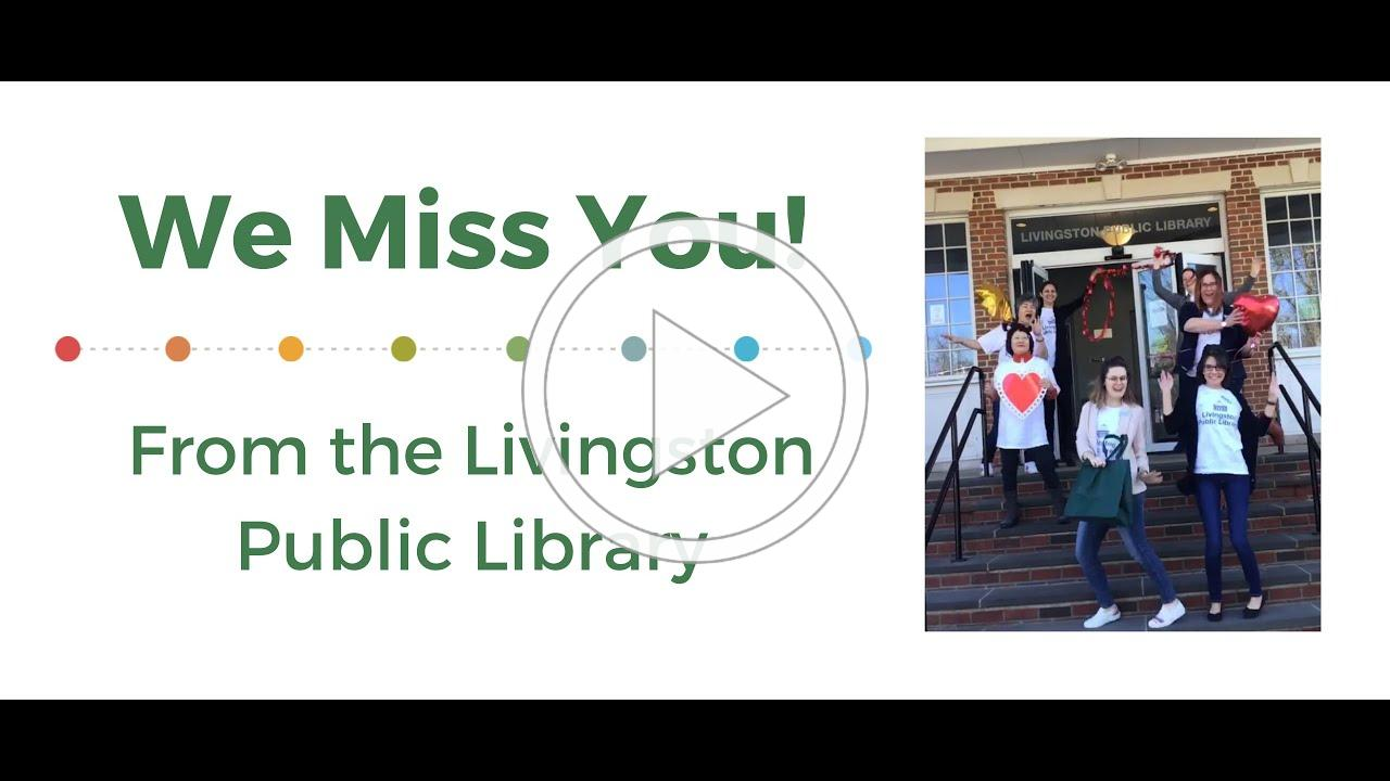 We Miss You from the Livingston Public Library