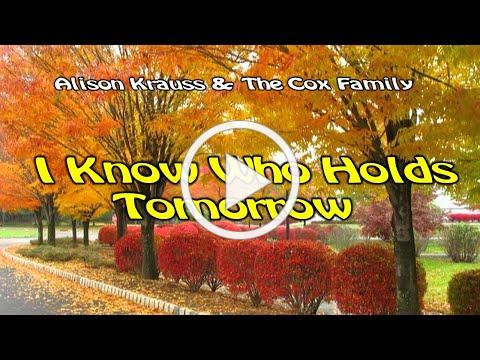 I Know Who Holds Tomorrow - By Alison Krauss & The Cox Family