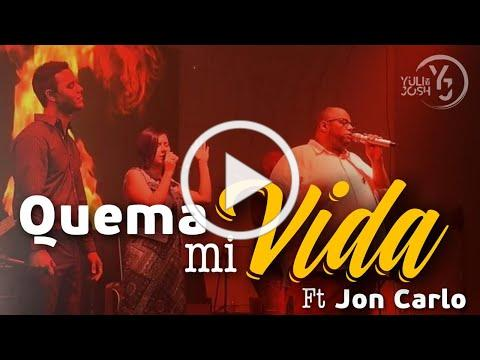 Quema mi vida (LIVE) - JonCarlo ft. Yuli y Josh