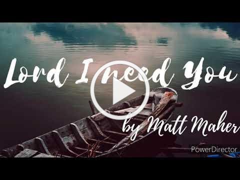 Lord I need you by Matt Maher lyrics video